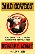 Mad Cowboy Plain Truth From The Cattle Rancher Who Wont Eat Meat