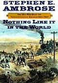 Nothing Like It in the World: The Men Who Built the Transcontinental Railroad, 1863-1869