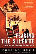 Tearing the Silence : on Being German in America (97 Edition)