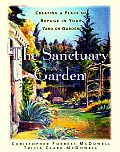 The Sanctuary Garden: Creating a Place of Refuge in Your Yard or Garden