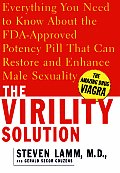 The Virility Solution: Everything You Need to Know about the Medically Proven Potency Pill That Can Restore and Enhance Male Sexuality