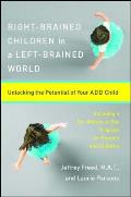 Right-Brained Children in a Left-Brained World: Unlocking the Potential of Your Add Child Cover