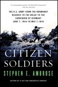 Citizen Soldiers: The U.S. Army from the Normandy Beaches to the Bulge to the Surrender of Germany, June 7, 1944-May 7, 1945 Cover