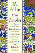 It's All in the Frijoles: 100 Famous Latinos Share Real-Life Stories, Time-Tested Dichos, Favorite Folktales, and Inspiring Words of Wisdom