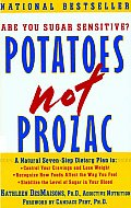 Potatoes Not Prozac: A Natural Seven-Step Plan To: Control Your Cravings and Lose Weight Recognize How Foods Affect the Way You Feel Stabil