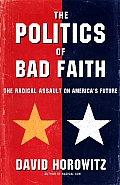 Politics Of Bad Faith The Radical Assaul