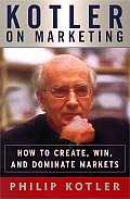 Kotler on Marketing How to Create Win & Dominate Markets