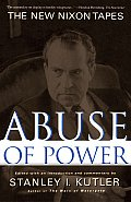 Abuse Of Power: The New Nixon Tapes by Stanley Kutler
