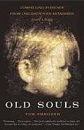 Old Souls Compelling Evidence from Children Who Remember Past Lives