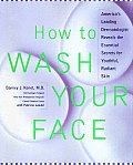 How To Wash Your Face Americas Leadin