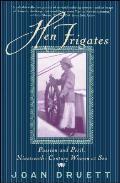 Hen Frigates Passion & Peril Nineteenth Century Women at Sea
