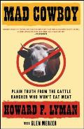 Mad Cowboy: Plain Truth from the Cattle Rancher Who Won't Eat Meat Cover
