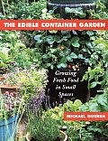 The Edible Container Garden: Growing Fresh Food in Small Spaces Cover