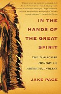 In the Hands of the Great Spirit The 20000 Year History of American Indians