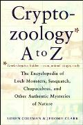 Cryptozoology A To Z: The Encyclopedia Of Loch Monsters Sasquatch Chupacabras & Other Authentic M by Loren Coleman