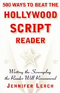 500 Ways to Beat the Hollywood Script Reader: Writing the Screenplay the Reader Will Recommend Cover