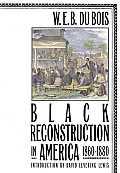 Black Reconstruction In America, 1860-1880 by W. E. B. Du Bois