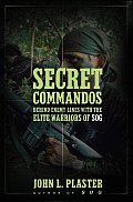 Secret Commandos Behind Enemy Lines with the Elite Warriors of SOG