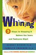 Whining 3 Steps to Stopping It Before the Tears & Tantrums Start