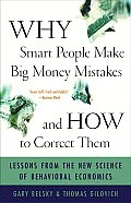 Why Smart People Make Big Money Mistakes & How to Correct Them Lessons from the New Science of Behavioral Economics