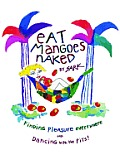 Eat Mangoes Naked Finding Pleasure Everywhere & Dancing with the Pits