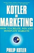 Kotler on Marketing How to Create, Win and Dominate Markets