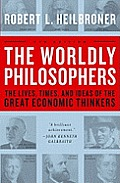 Worldly Philosophers The Lives Times & Ideas of the Great Economic Thinkers