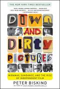 Down & Dirty Pictures Miramax Sundance & the Rise of Independent Film