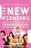 The New Pioneers: The Men and Women Who Are Transforming the Workplace and the Marketplace Cover