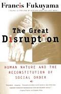 Great Disruption Human Nature & the Reconstitution of Social Order