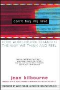 Can't Buy My Love: How Advertising Changes the Way We Think and Feel Cover