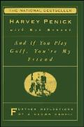 And If You Play Golf, You're My Friend: Furthur Reflections of a Grown Caddie