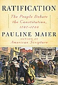 Ratification the People Debate the Constitution 1787 1788