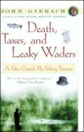Death Taxes & Leaky Waders A John Gierach Fly Fishing Treasury