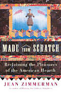 Made From Scratch Reclaiming The Pleasures of the American Hearth