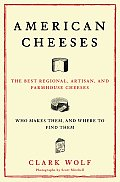 American Cheeses The Best Regional Artisan & Farmhouse Cheeses Who Makes Them & Where to Find Them