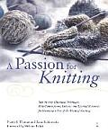 A Passion for Knitting: Step-By-Step Illustrated Techniques, Easy Contemporary Patterns, and Essential Resources for Becoming Part of the Worl
