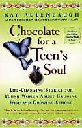 Chocolate for a Teens Soul Lifechanging Stories for Young Women about Growing Wise & Growing Strong