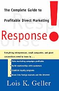Response!: The Complete Guide to Profitable Direct Marketing