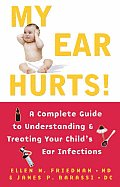 My Ear Hurts A Complete Guide to Understanding & Treating Your Childs Ear Infections