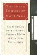 Touching Tomorrow: How to Interview Your Loved Ones to Capture a Lifetime of Memories on Video or Audio Cover