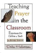 Teaching Prayer in the Classroom: Experiences for Children and Youth