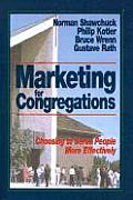 Marketing for Congregations: Choosing to Serve People More Effectively