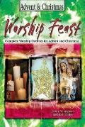 Worship Feast Advent and Christmas: Complete Worship Outlines for Advent and Christmas (Worship Feast)