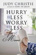 Hurry Less, Worry Less for Moms