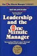 Leadership & the One Minute Manager Increasing Effectiveness Through Situational Leadership