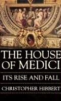 House of Medici : Its Rise and Fall (80 Edition)