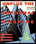 Unplug the Christmas Machine A Complete Guide to Putting Love & Warmth Back Into the Season