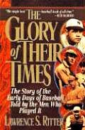 Glory of Their Times The Story of the Early Days of Baseball Told by the Men Who Played It