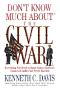 Dont Know Much About the Civil War Everything You Need to Know About Americas Greatest Conflict but Never Learned